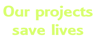 Our projects  save lives